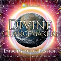 Divine Changemakers: Embody Your Passion - Prepare for Your Change in the World